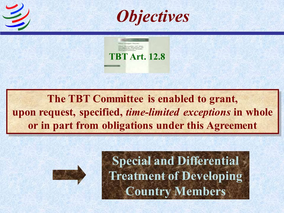 Objectives TBT Art. 12.8. The TBT Committee is enabled to grant,