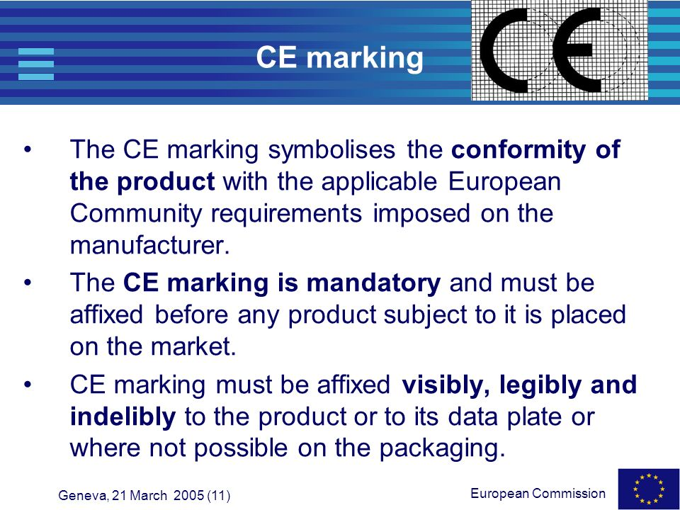 CE marking The CE marking symbolises the conformity of the product with the applicable European Community requirements imposed on the manufacturer.