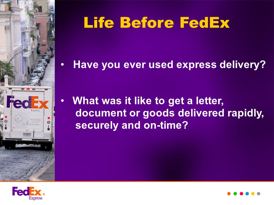 Life Before FedEx Have you ever used express delivery