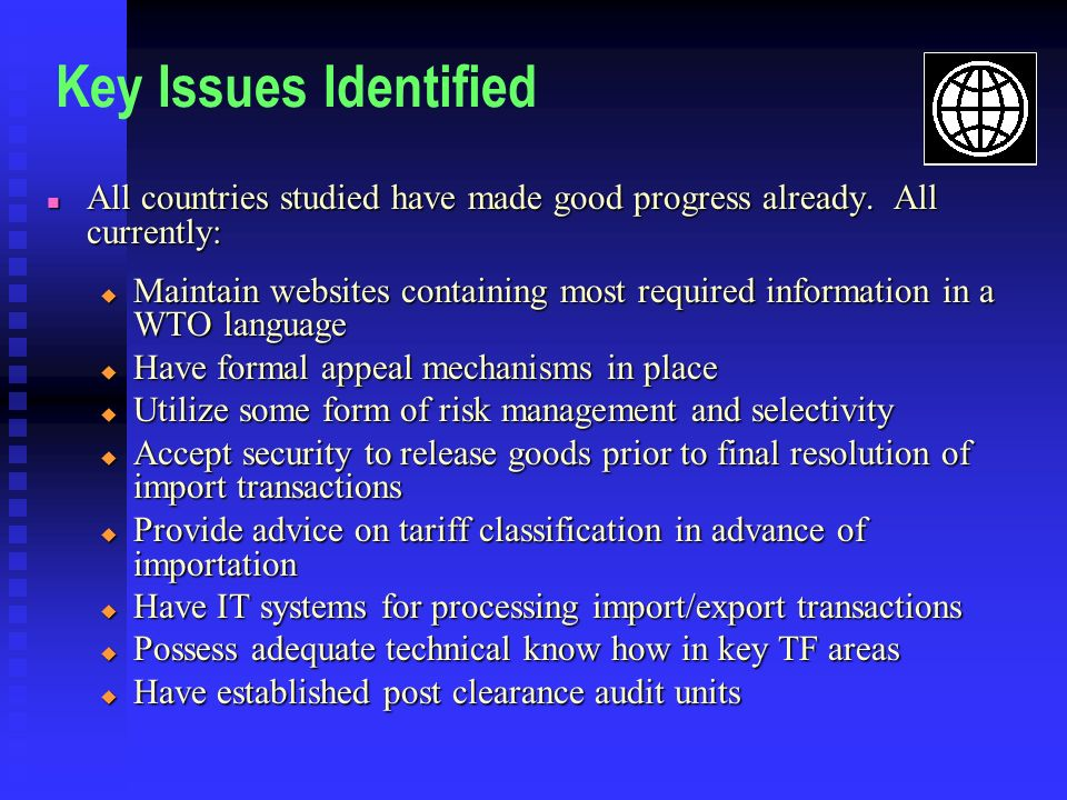 Key Issues Identified All countries studied have made good progress already. All currently: