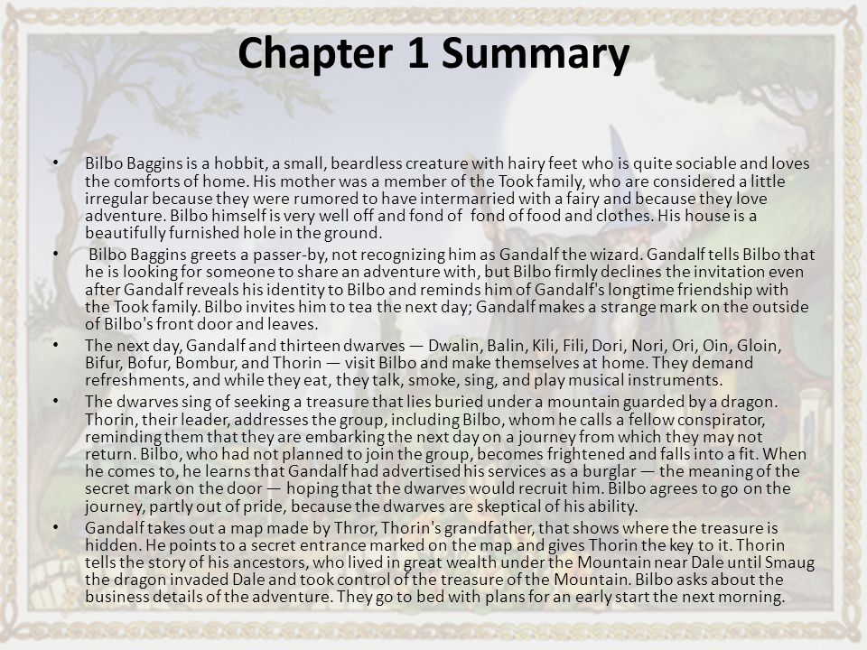 the hobbit chapter one summary Chapter 1 opens as the wizard gandalf visits the hobbit bilbo baggins and invites him to join in an adventure bilbo declines, reluctant to leave the safety and.