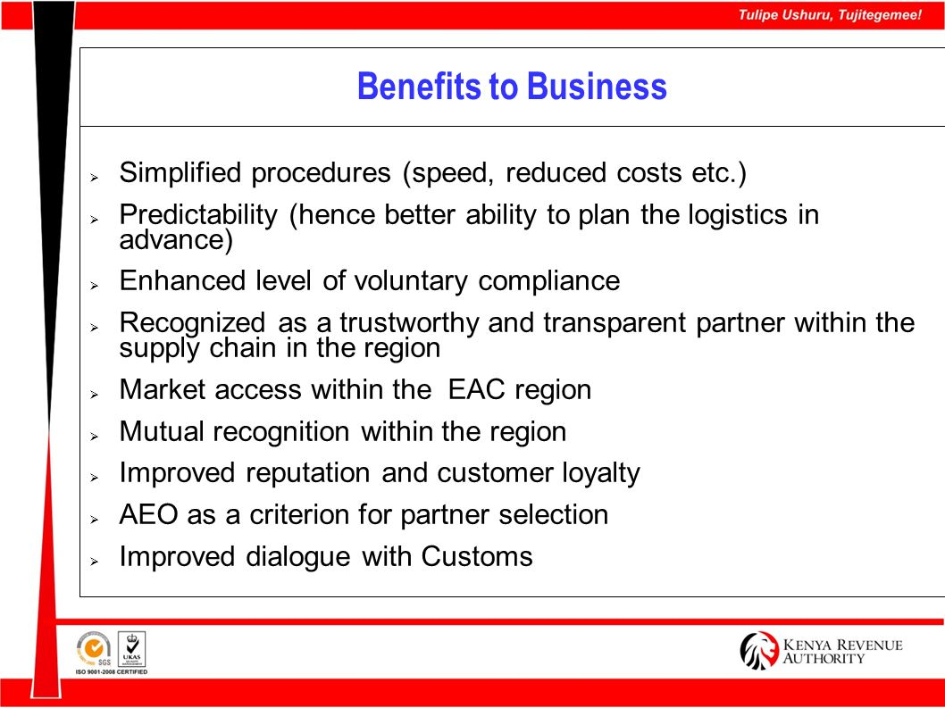 Benefits to Business Simplified procedures (speed, reduced costs etc.)