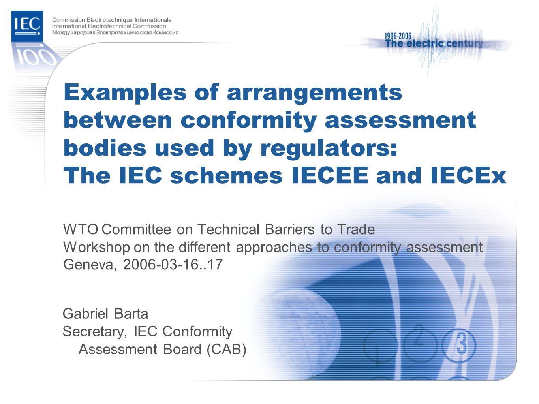 Gabriel Barta Secretary, IEC Conformity Assessment Board (CAB)