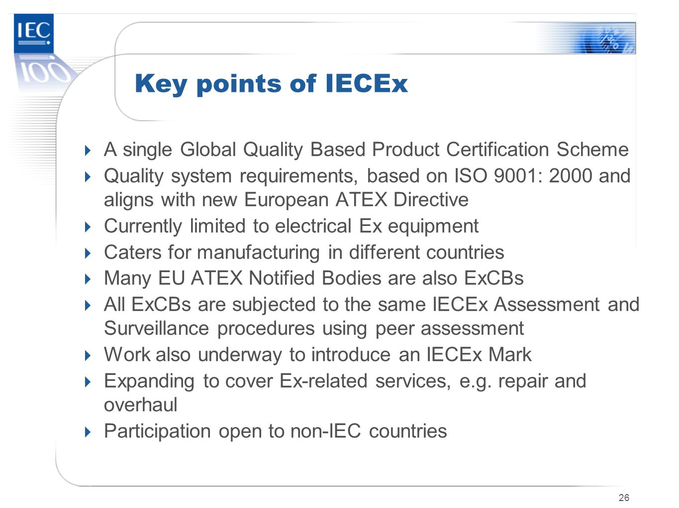 Key points of IECEx A single Global Quality Based Product Certification Scheme.