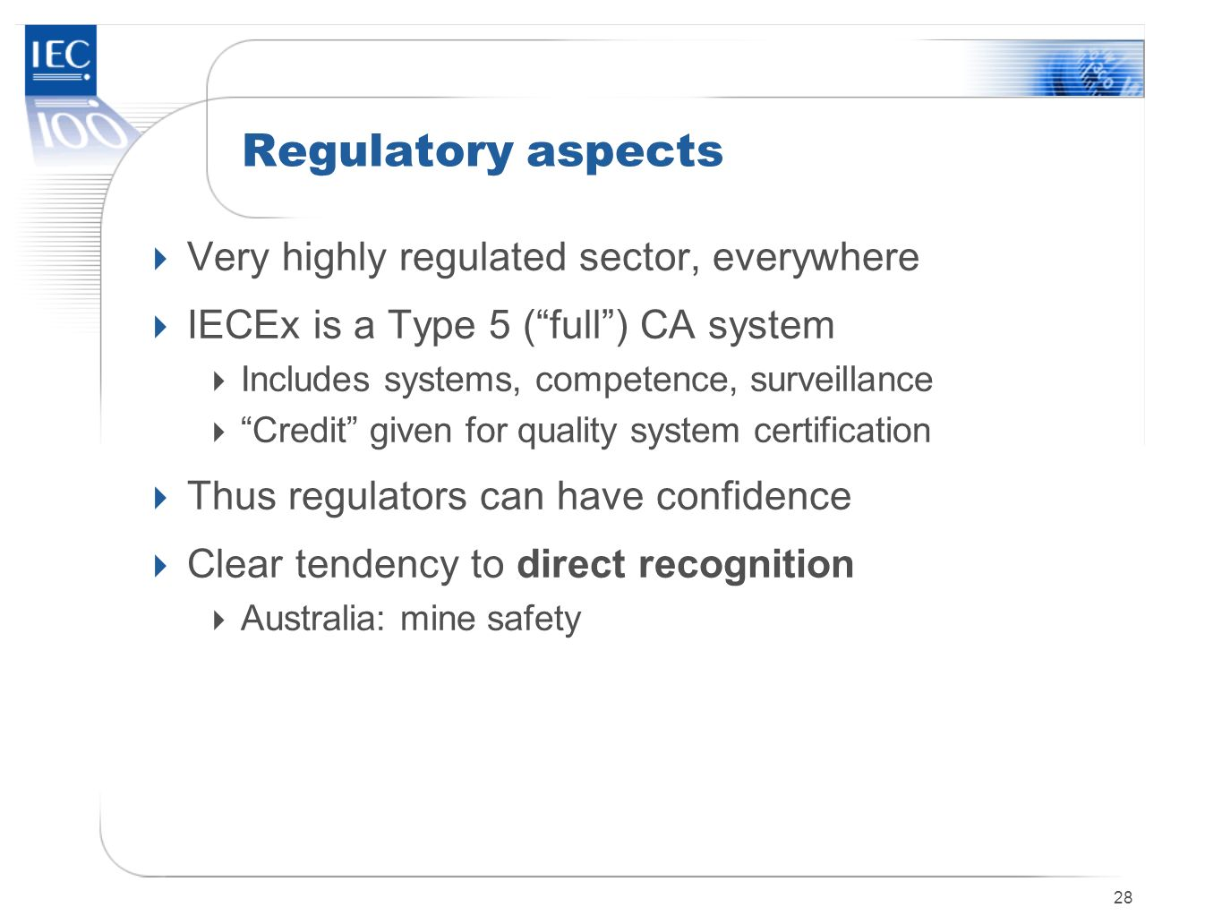 Regulatory aspects Very highly regulated sector, everywhere