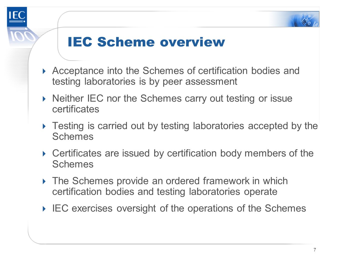 IEC Scheme overview Acceptance into the Schemes of certification bodies and testing laboratories is by peer assessment.