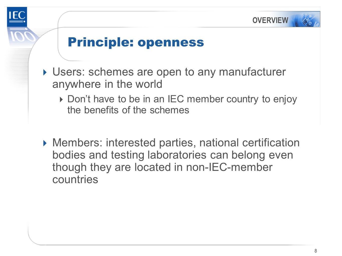 OVERVIEW Principle: openness. Users: schemes are open to any manufacturer anywhere in the world.
