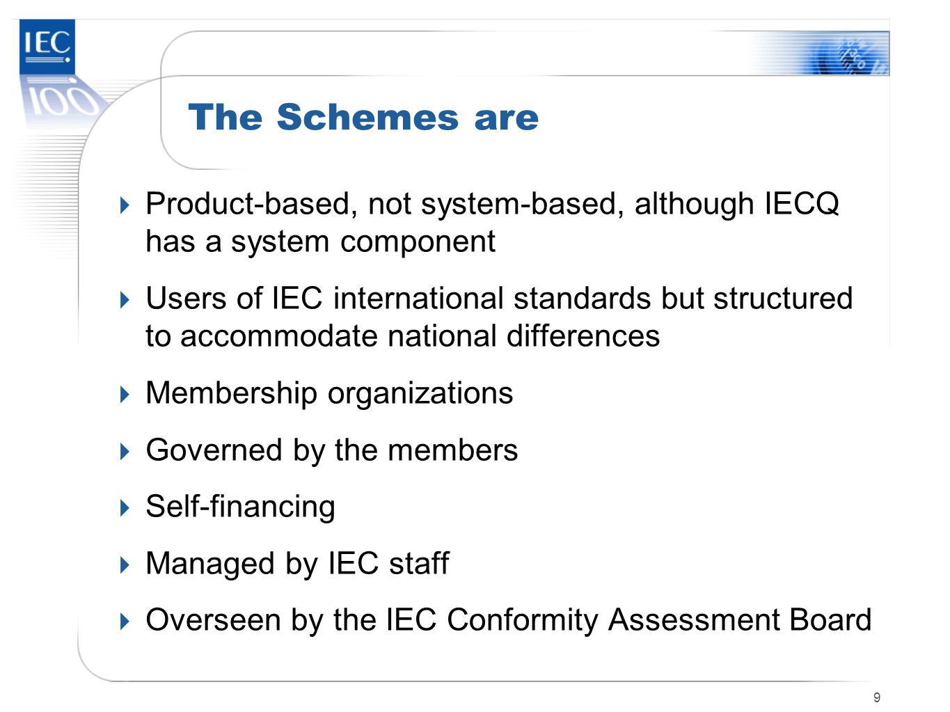 The Schemes are Product-based, not system-based, although IECQ has a system component.