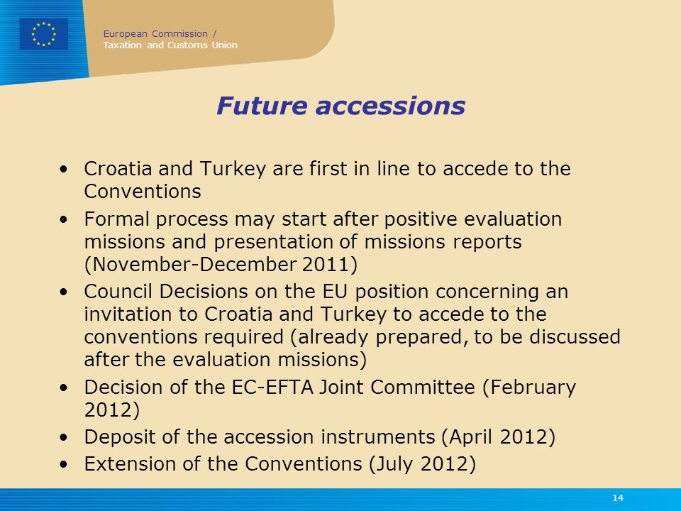 Future accessions Croatia and Turkey are first in line to accede to the Conventions.