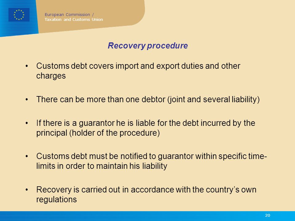 Recovery procedure Customs debt covers import and export duties and other charges. There can be more than one debtor (joint and several liability)