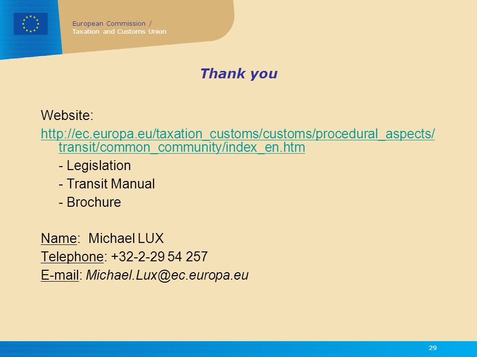 Thank you Website: http://ec.europa.eu/taxation_customs/customs/procedural_aspects/transit/common_community/index_en.htm.