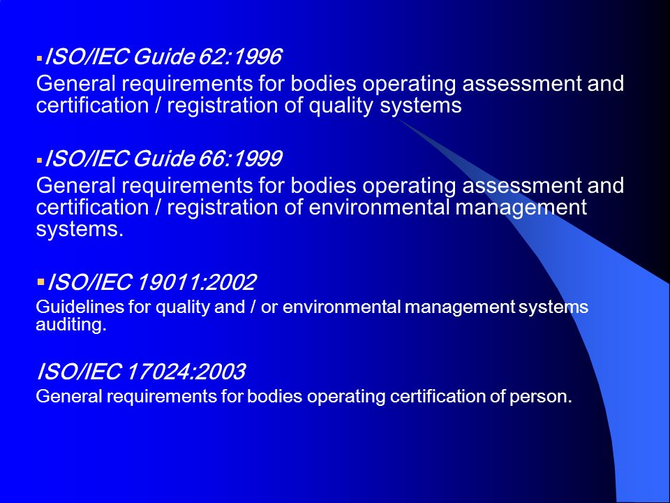 ISO/IEC Guide 62:1996 General requirements for bodies operating assessment and certification / registration of quality systems.
