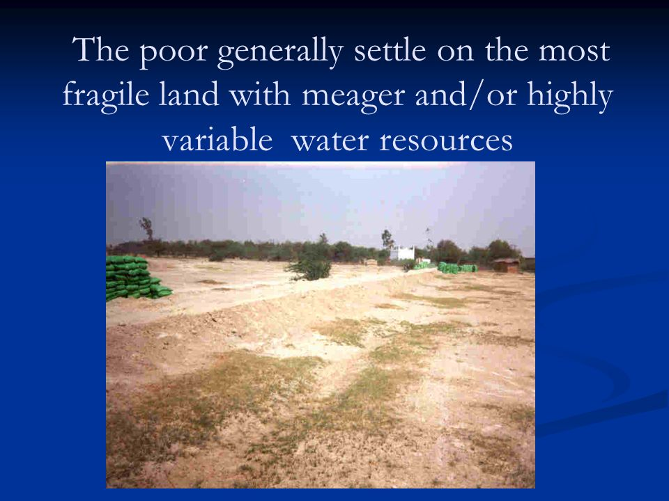 The poor generally settle on the most fragile land with meager and/or highly variable water resources