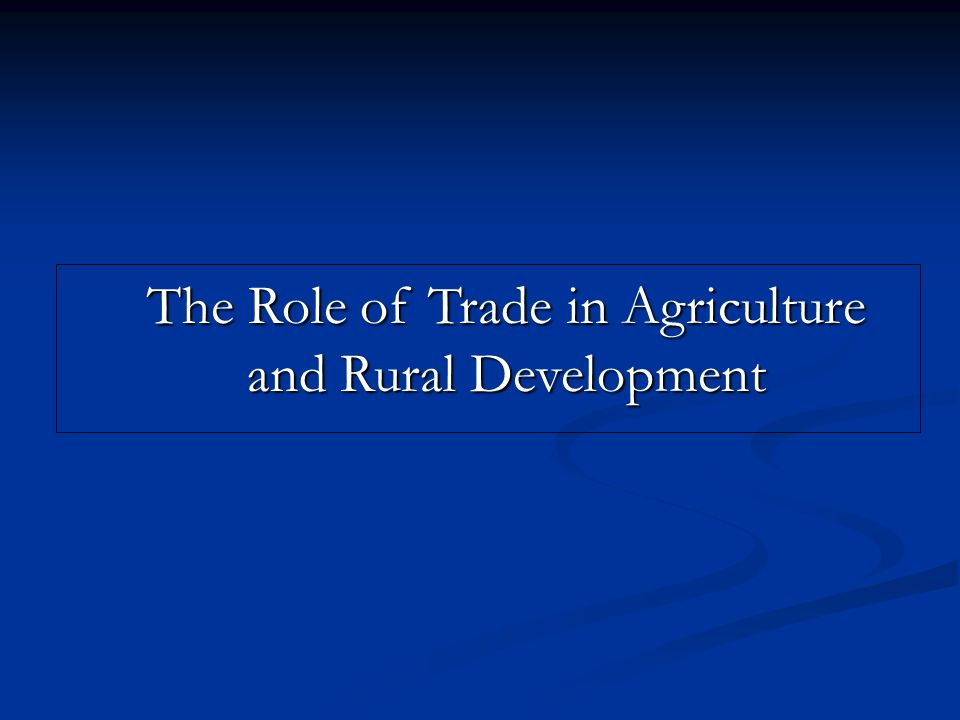The Role of Trade in Agriculture and Rural Development