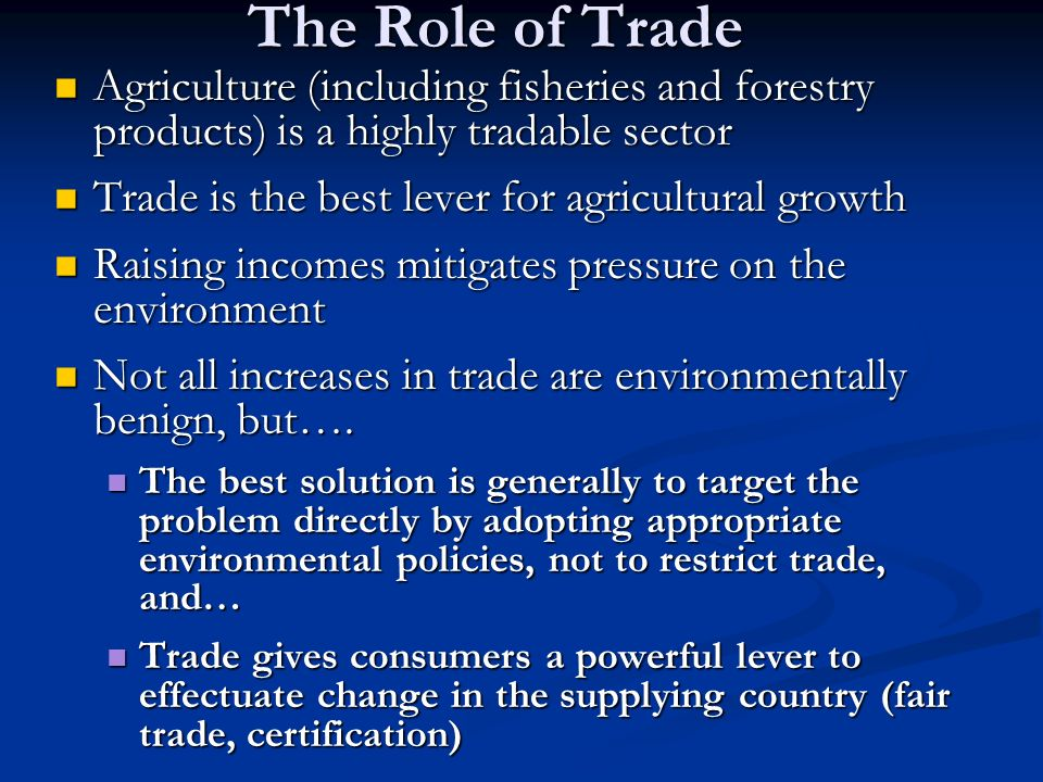 The Role of Trade Agriculture (including fisheries and forestry products) is a highly tradable sector.