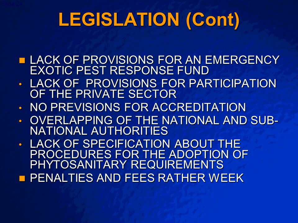 LEGISLATION (Cont) LACK OF PROVISIONS FOR AN EMERGENCY EXOTIC PEST RESPONSE FUND. LACK OF PROVISIONS FOR PARTICIPATION OF THE PRIVATE SECTOR.