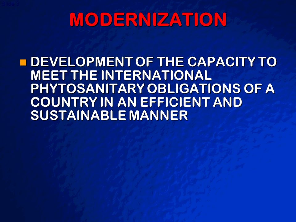 MODERNIZATION DEVELOPMENT OF THE CAPACITY TO MEET THE INTERNATIONAL PHYTOSANITARY OBLIGATIONS OF A COUNTRY IN AN EFFICIENT AND SUSTAINABLE MANNER.
