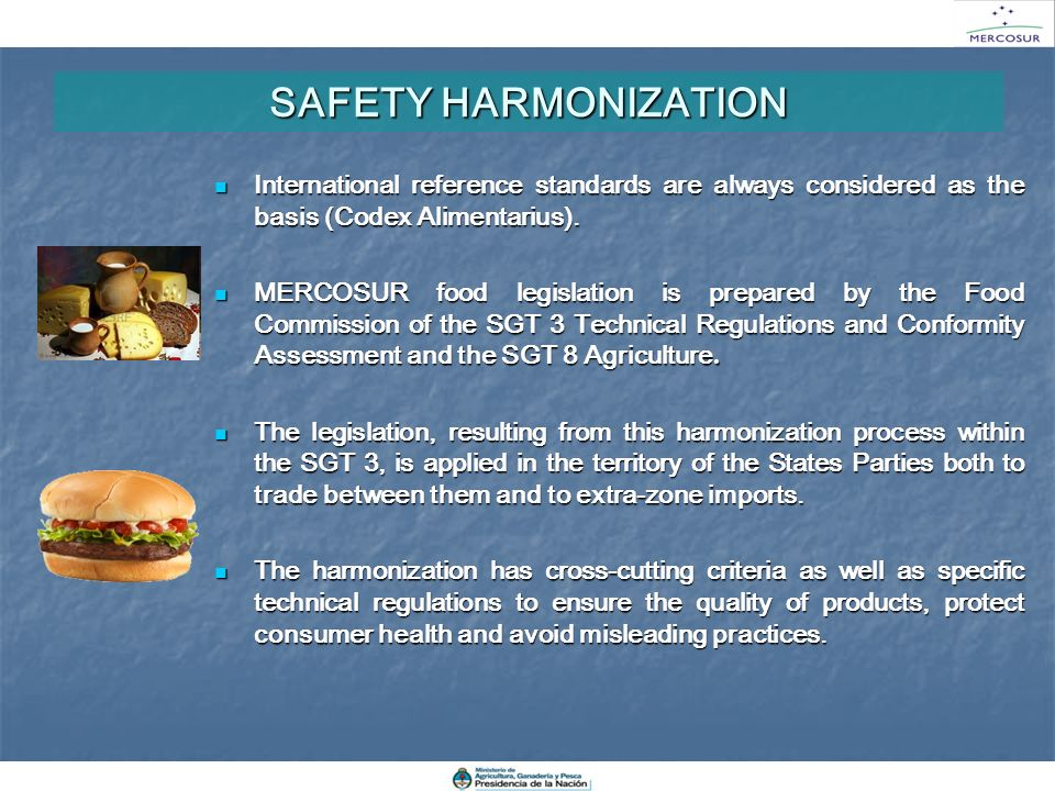 SAFETY HARMONIZATION International reference standards are always considered as the basis (Codex Alimentarius).