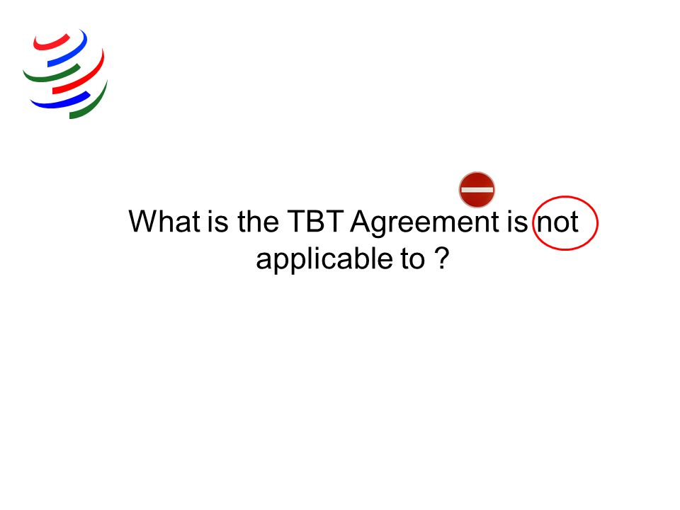 What is the TBT Agreement is not applicable to