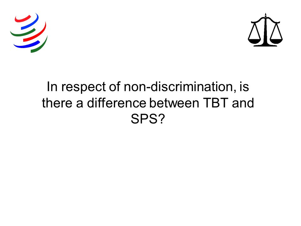 In respect of non-discrimination, is there a difference between TBT and SPS