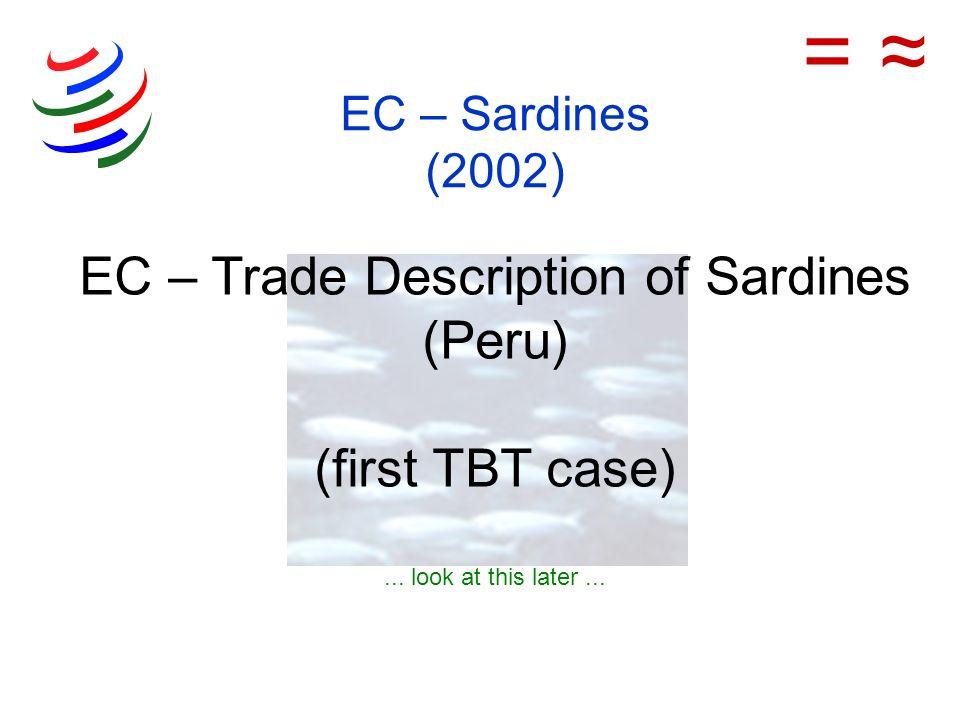 = ≈ EC – Sardines (2002) EC – Trade Description of Sardines (Peru) (first TBT case) ...