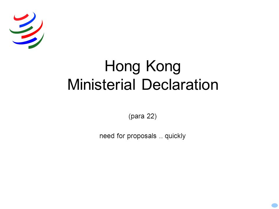Hong Kong Ministerial Declaration (para 22) need for proposals .. quickly