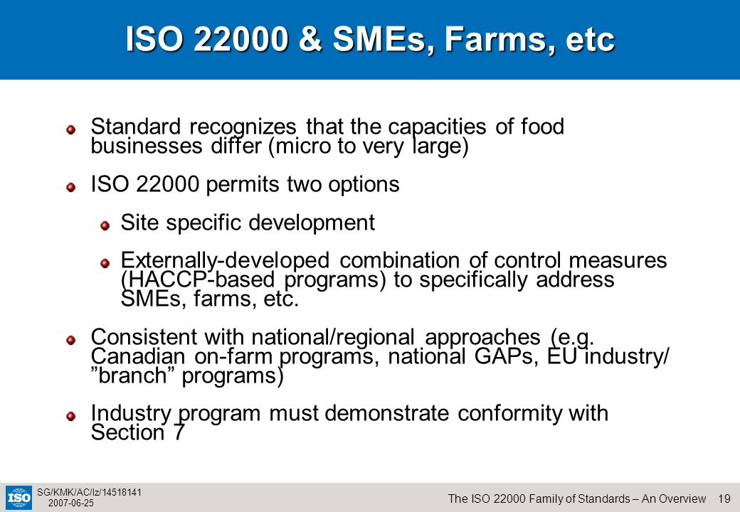 ISO 22000 & SMEs, Farms, etc Standard recognizes that the capacities of food businesses differ (micro to very large)