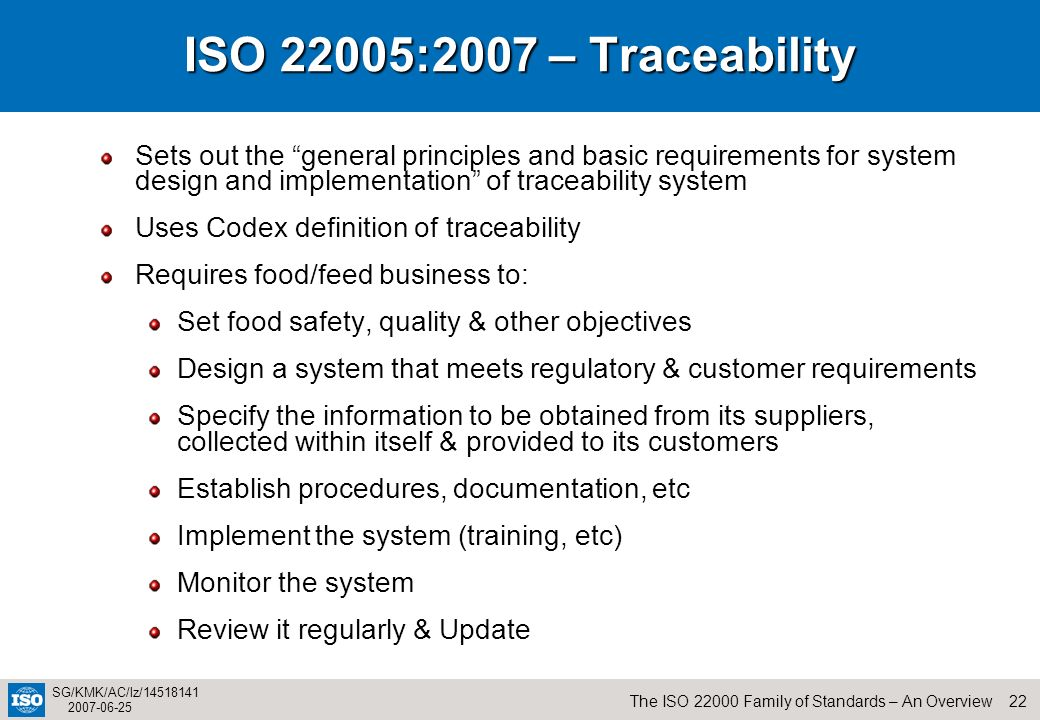 ISO 22005:2007 – TraceabilitySets out the general principles and basic requirements for system design and implementation of traceability system.