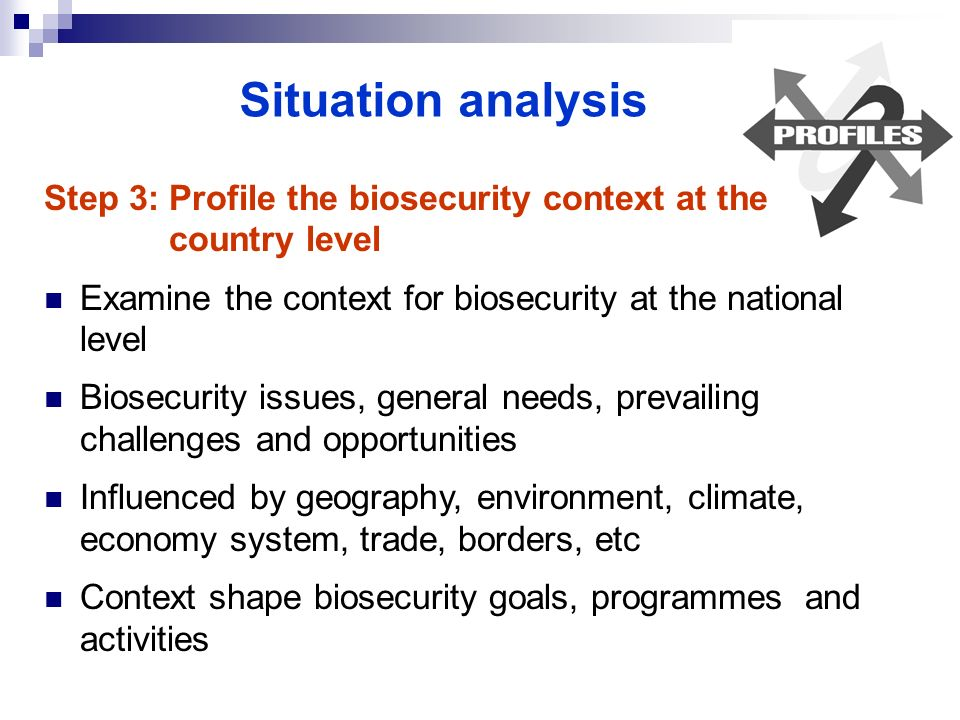 Situation analysis Step 3: Profile the biosecurity context at the country level. Examine the context for biosecurity at the national level.