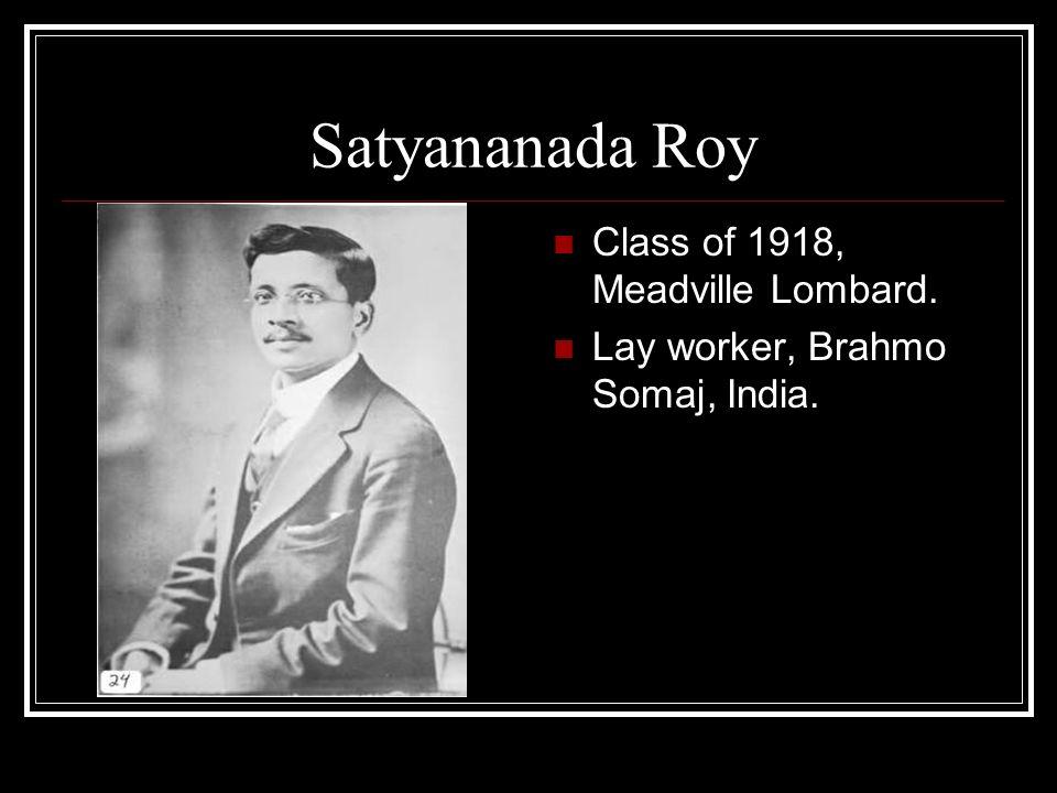 Satyananada Roy Class of 1918, Meadville Lombard.