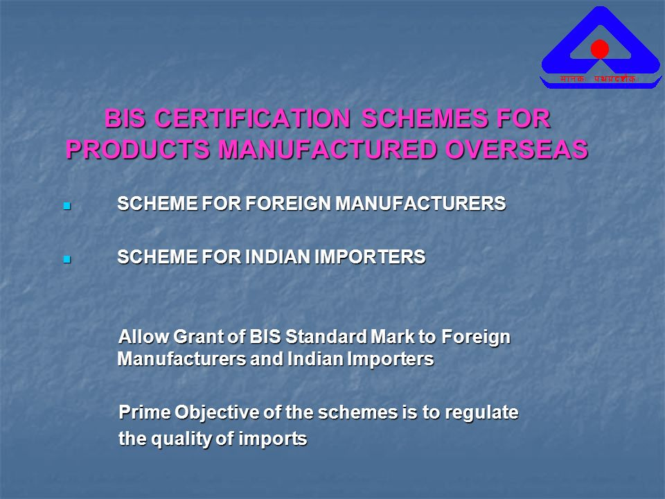 BIS CERTIFICATION SCHEMES FOR PRODUCTS MANUFACTURED OVERSEAS