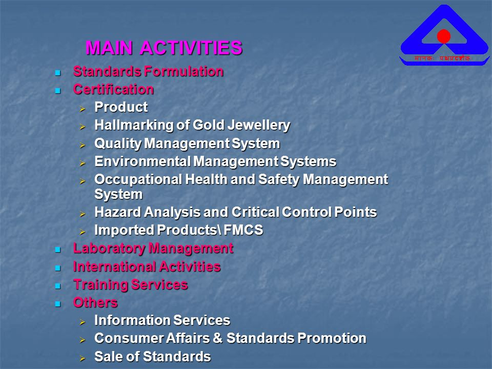 MAIN ACTIVITIES Standards Formulation Certification Product