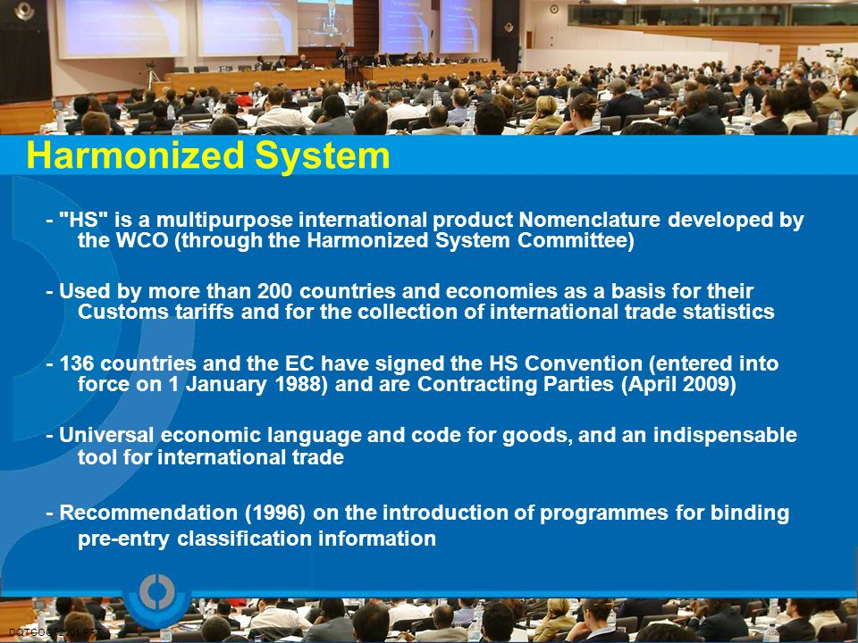 Harmonized System - HS is a multipurpose international product Nomenclature developed by the WCO (through the Harmonized System Committee)