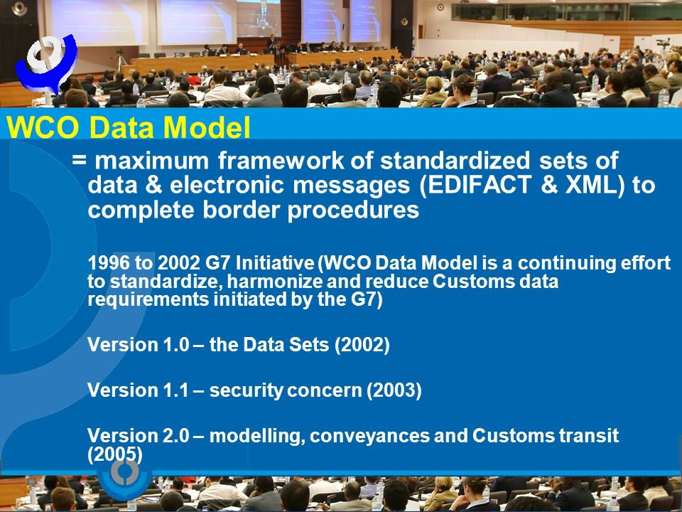 WCO Data Model = maximum framework of standardized sets of data & electronic messages (EDIFACT & XML) to complete border procedures.