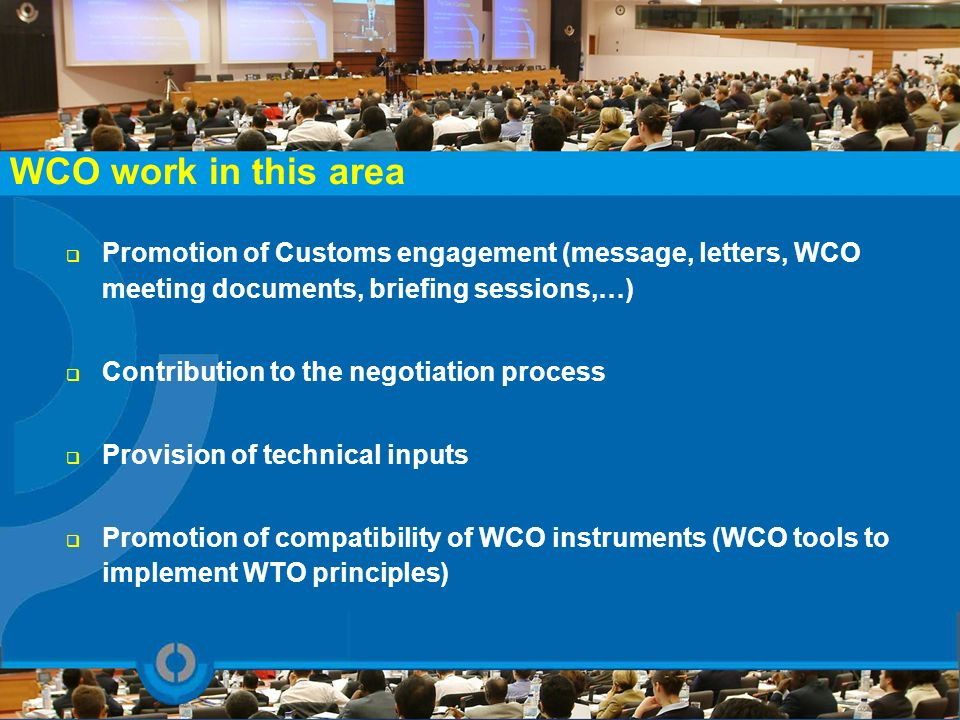 WCO work in this area This is a rough history of the WTO trade facilitation work.