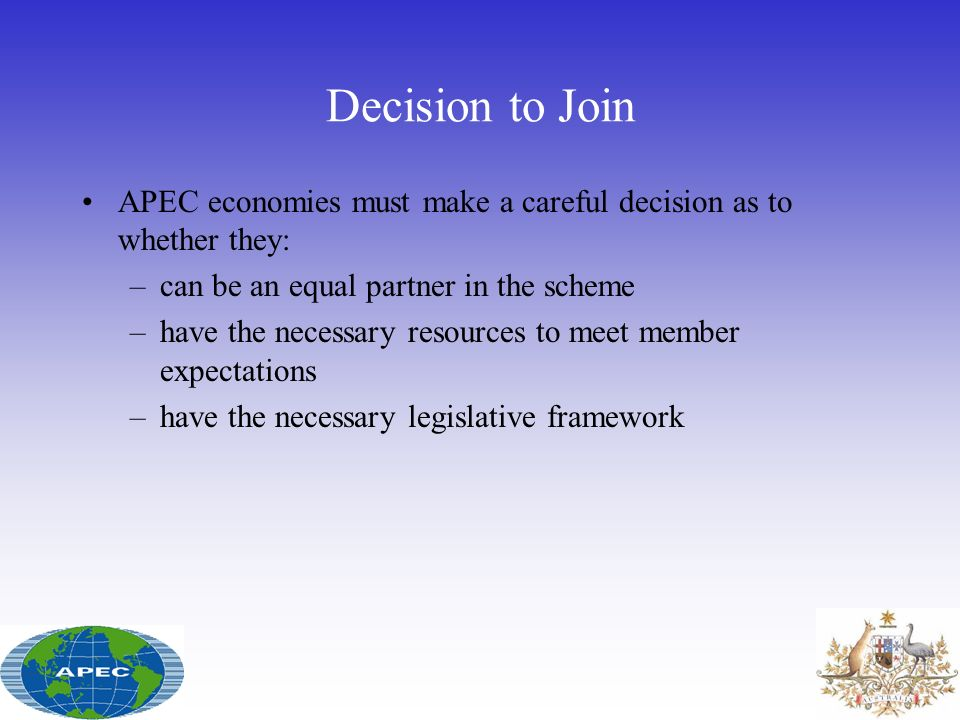 Decision to Join APEC economies must make a careful decision as to whether they: can be an equal partner in the scheme.