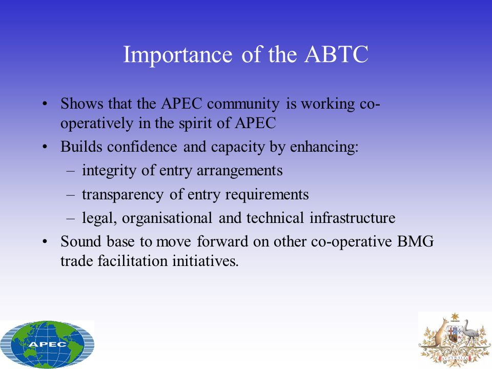 Importance of the ABTC Shows that the APEC community is working co-operatively in the spirit of APEC.