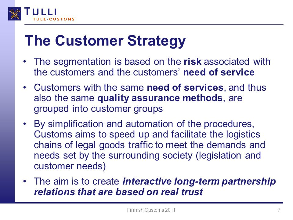 The Customer Strategy The segmentation is based on the risk associated with the customers and the customers' need of service.