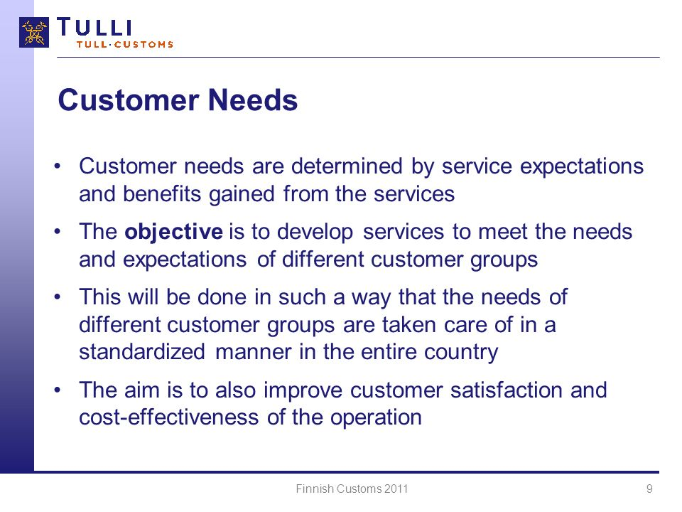 Customer Needs Customer needs are determined by service expectations and benefits gained from the services.