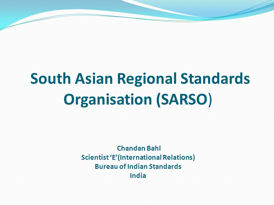 South Asian Regional Standards Organisation (SARSO) Chandan Bahl Scientist 'E'(International Relations) Bureau of Indian Standards India