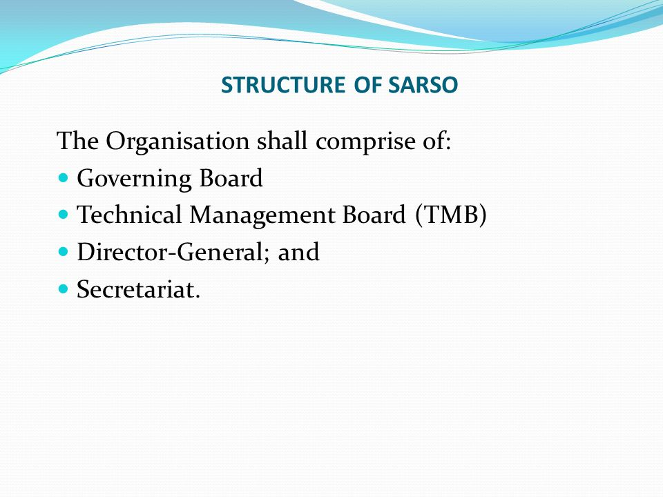 STRUCTURE OF SARSO The Organisation shall comprise of: Governing Board. Technical Management Board (TMB)