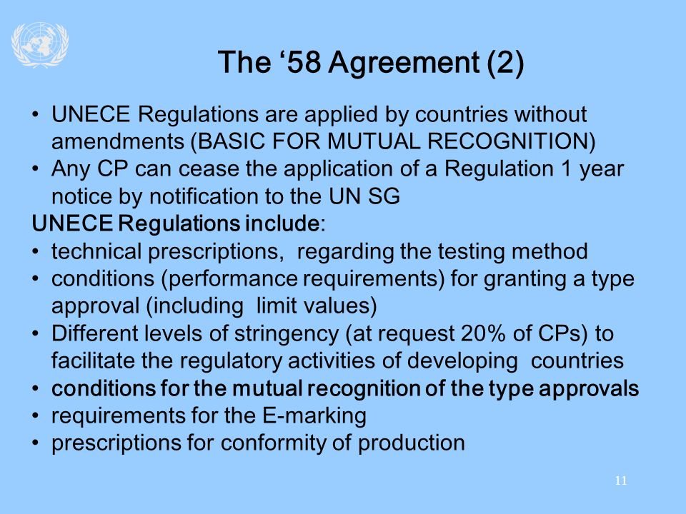 The '58 Agreement (2) UNECE Regulations are applied by countries without amendments (BASIC FOR MUTUAL RECOGNITION)