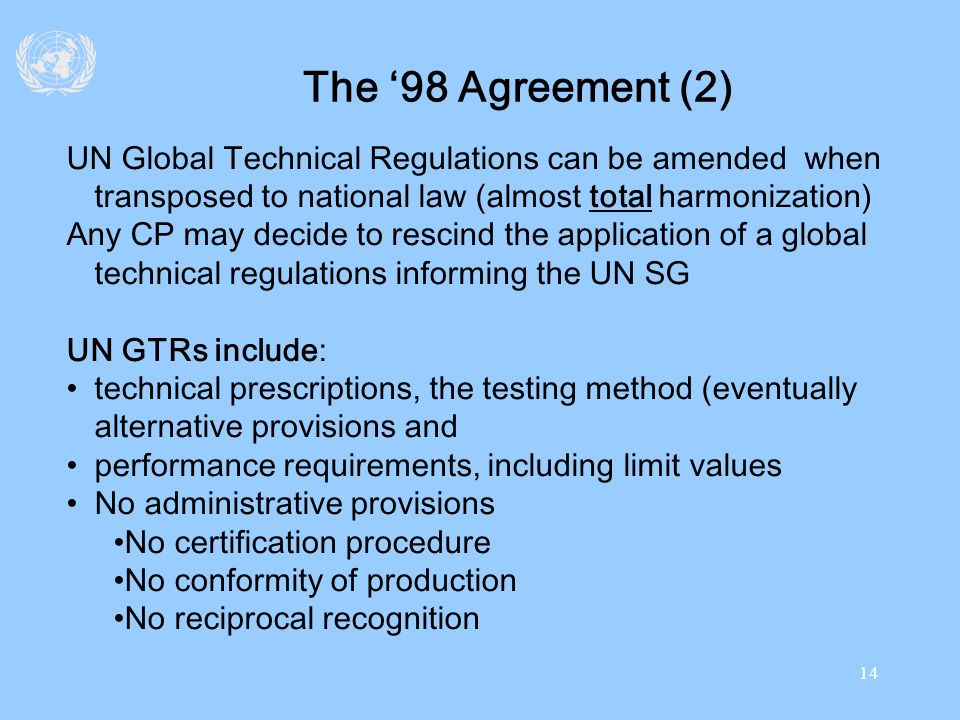 The '98 Agreement (2) UN Global Technical Regulations can be amended when transposed to national law (almost total harmonization)