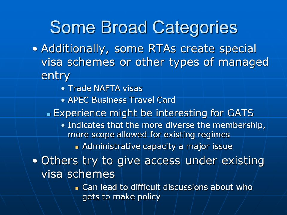 Some Broad Categories Additionally, some RTAs create special visa schemes or other types of managed entry.