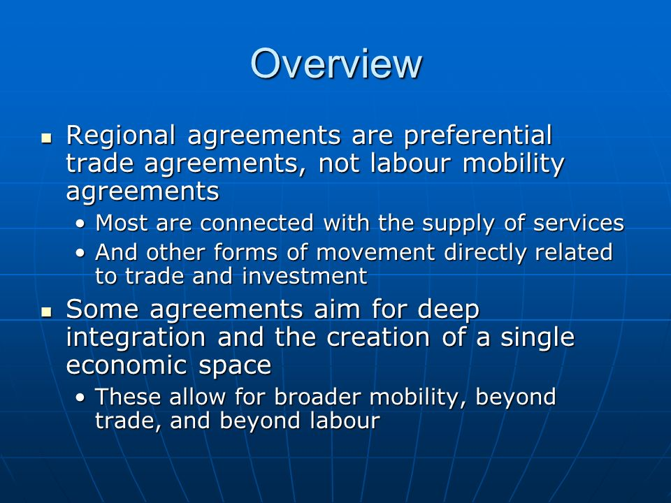 OverviewRegional agreements are preferential trade agreements, not labour mobility agreements. Most are connected with the supply of services.