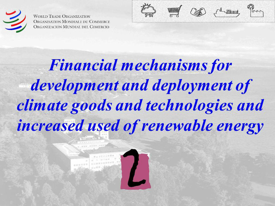 Financial mechanisms for development and deployment of climate goods and technologies and increased used of renewable energy
