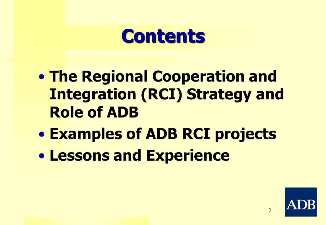 Contents The Regional Cooperation and Integration (RCI) Strategy and Role of ADB. Examples of ADB RCI projects.