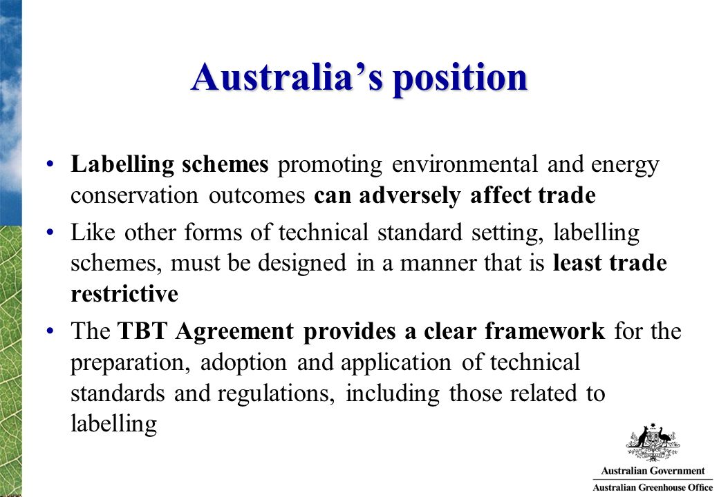 Australia's position Labelling schemes promoting environmental and energy conservation outcomes can adversely affect trade.