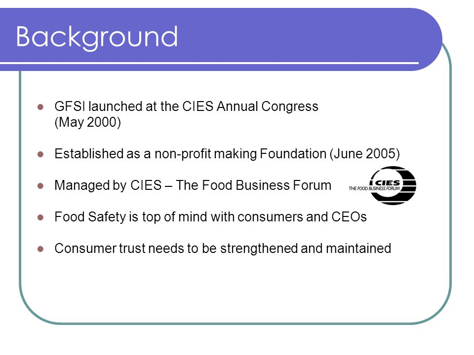 Background GFSI launched at the CIES Annual Congress (May 2000)