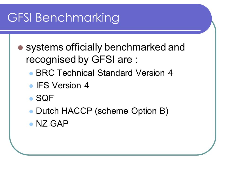 GFSI Benchmarking systems officially benchmarked and recognised by GFSI are : BRC Technical Standard Version 4.